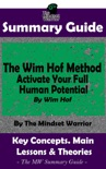 Summary Guide: The Wim Hof Method: Activate Your Full Human Potential: By Wim Hof The MW Summary Guide book summary, reviews and downlod
