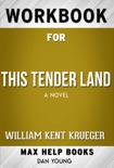 This Tender Land: A Novel by William Kent Krueger (Max Help Workbooks) book summary, reviews and downlod