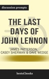The Last Days of John Lennon by James Patterson, Casey Sherman & Dave Wedge (Discussion Prompts) book summary, reviews and downlod