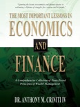The Most Important Lessons in Economics and Finance: A Comprehensive Collection of Time-Tested Principles of Wealth Management book summary, reviews and download