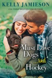 Must Love Dogs...and Hockey book summary, reviews and downlod