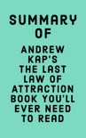 Summary of Andrew Kap's The Last Law of Attraction Book You'll Ever Need To Read book summary, reviews and downlod