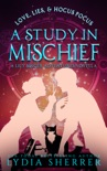 Love, Lies, and Hocus Pocus: A Study In Mischief (A Lily Singer Adventures Novella) book summary, reviews and download