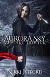 Aurora Sky: Vampire Hunter book summary, reviews and downlod