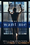 Tell Me You Want Me book summary, reviews and downlod