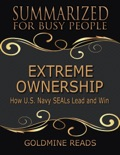 Extreme Ownership - Summarized for Busy People: How U S Navy Seals Lead and Win book summary, reviews and downlod