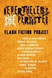 Nevertheless She Persisted: Flash Fiction Project book summary, reviews and downlod