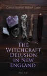 The Witchcraft Delusion in New England (Vol. 1-3) book summary, reviews and download