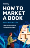 How to Market a Book: Overperform in a Crowded Market book summary, reviews and download