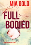 Full Bodied (A Ruby Steele Mystery—Book 3) book summary, reviews and download