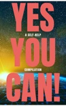 Yes You Can! - 50 Classic Self-Help Books That Will Guide You and Change Your Life book summary, reviews and downlod