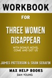Three Women Disappear With bonus novel Come and Get Us by James Patterson & Shan Serafin (Max Help Workbooks) book summary, reviews and downlod