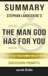 Summary of The Man God Has For You: 7 traits to Help You Determine Your Life Partner by Stephan Labossiere (Discussion Prompts) book summary, reviews and downlod