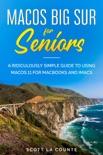 MacOS Big Sur For Seniors: A Ridiculously Simple Guide to Using MacOS 11 For MacBooks and iMacs e-book