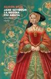 Jane Seymour. La regina più amata book summary, reviews and downlod
