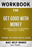 Get Good with Money Ten Simple Steps to Becoming Financially Whole by Tiffany the Budgetnista Aliche (MaxHelp Workbooks) book summary, reviews and downlod