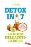 Detox in 7. La dieta dell'aceto di mele book summary, reviews and downlod