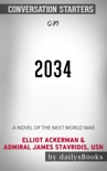 2034: A Novel of the Next World War by Elliot Ackerman & Admiral James Stavridis, USN: Conversation Starters book summary, reviews and downlod