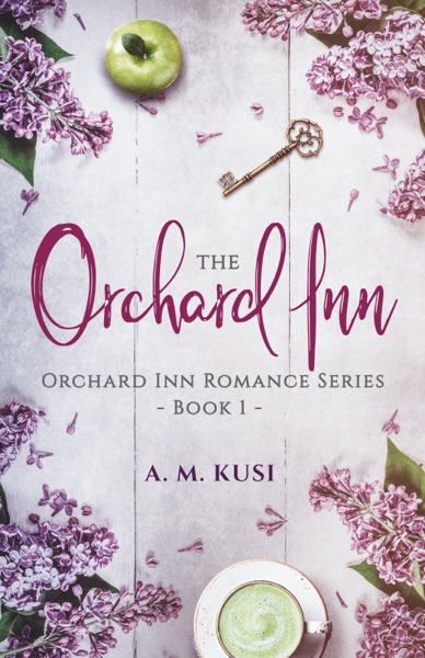 The Orchard Inn (Orchard Inn Romance Series Book 1) by A. M. Kusi Book Summary, Reviews and E-Book Download