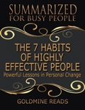 The 7 Habits of Highly Effective People - Summarized for Busy People: Powerful Lessons In Personal Change: Based on the Book by Stephen Covey book summary, reviews and downlod