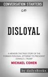 Disloyal: A Memoir: The True Story of the Former Personal Attorney to President Donald J. Trump by Michael Cohen: Conversation Starters book summary, reviews and downlod