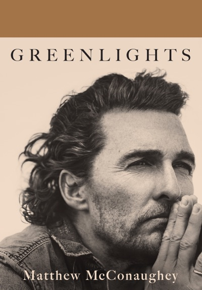 Greenlights by Matthew McConaughey Book Summary, Reviews and E-Book Download