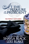 At the Pleasure of the President, The Perfect Gentlemen, Book 5 book summary, reviews and downlod