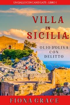 Villa in Sicilia: Olio d'oliva con delitto (Un giallo con cani e gatti – Libro 1) E-Book Download