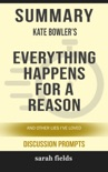 Summary: Kate Bowler's Everything Happens for a Reason book summary, reviews and downlod