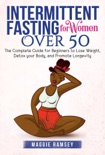 Intermittent Fasting for Women Over 50 The Complete Guide for Beginners to Lose Weight, Detox your Body, and Promote Longevity book summary, reviews and download