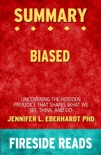 Summary of Biased: Uncovering the Hidden Prejudice That Shapes What We See, Think, and Do by Jennifer L. Eberhardt PhD book summary, reviews and downlod