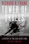 Tower of Skulls: A History of the Asia-Pacific War, Volume I: July 1937-May 1942 book summary, reviews and download
