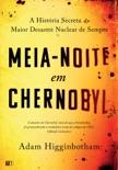Meia-Noite em Chernobyl book summary, reviews and downlod