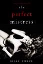 The Perfect Mistress (A Jessie Hunt Psychological Suspense Thriller—Book Fifteen)