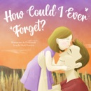How Could I Ever Forget? book summary, reviews and download