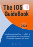 The IOS 14 Guidebook: Everything About the iPhone 12 and IOS 14 Tips to Understand and Master the Features For Beginners and Seniors book summary, reviews and download