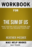 The Sum of Us What Racism Costs Everyone and How We Can Prosper Together by Heather McGhee (MaxHelp Workbooks) book summary, reviews and downlod