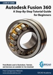 Autodesk Fusion 360: A Step-By-Step Tutorial Guide for Beginners (September 2020) book summary, reviews and download