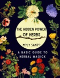 The Hidden Power of Herbs book summary, reviews and download