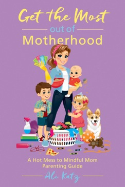 Get the Most out of Motherhood E-Book Download