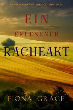 Ein erlesener Racheakt (Ein Toskanischer Weingarten Cozy-Krimi – Buch 5) E-Book Download
