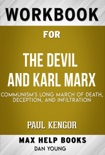 The Devil and Karl Marx Communism's Long March of Death, Deception, and Infiltration by Paul Kengor (Max Help Workbooks) book summary, reviews and downlod