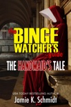 The Binge Watcher's Guide To The Handmaid's Tale book summary, reviews and downlod