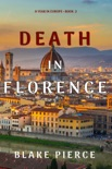 Death in Florence (A Year in Europe—Book 2) book summary, reviews and download