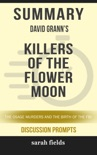 Summary of Killers of the Flower Moon: The Osage Murders and the Birth of the FBI by David Grann (Discussion Prompts) book summary, reviews and downlod
