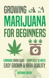 Growing Marijuana for Beginners: Cannabis Grow Guide - From Seed to Weed book summary, reviews and download