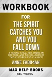 The Spirit Catches You and You Fall Down: A Hmong Child, Her American Doctors, and the Collision of Two Cultures by Anne Fadiman (Max Help Workbooks) book summary, reviews and downlod