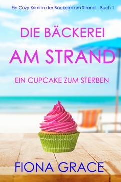Die Bäckerei am Strand: Ein Cupcake zum Sterben (Ein Cozy-Krimi in der Bäckerei am Strand – Buch 1) E-Book Download
