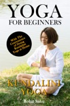 Yoga For Beginners: Kundalini Yoga book summary, reviews and downlod