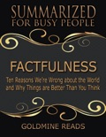 Factfulness - Summarized for Busy People: Ten Reasons We're Wrong About the World and Why Things Are Better Than You Think book summary, reviews and downlod